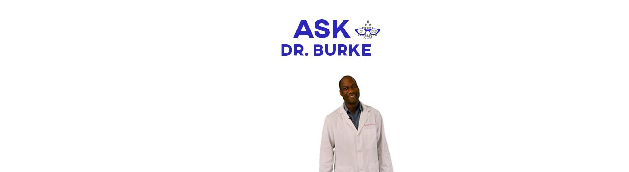 Ask Dr. Burke Your Eye Health Related Questions And More